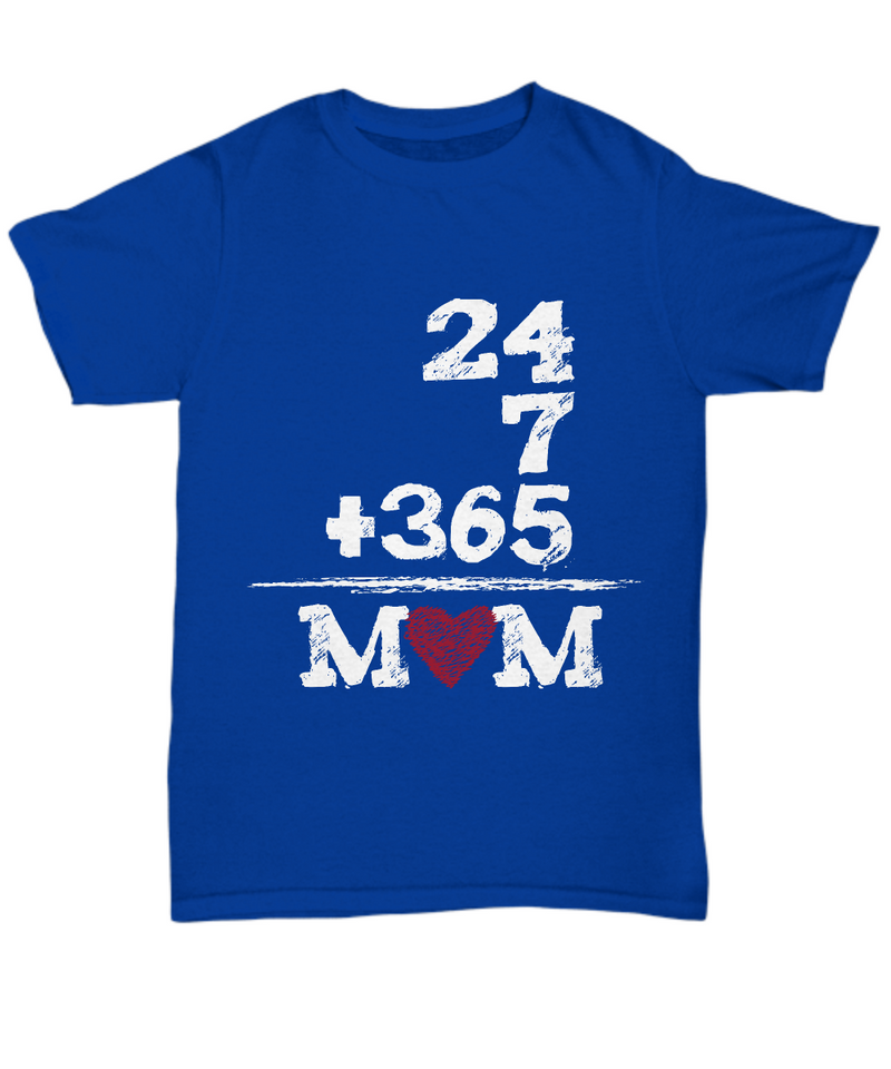 24+7+365 = Mom Shirt, Hoodie and Sweatshirt