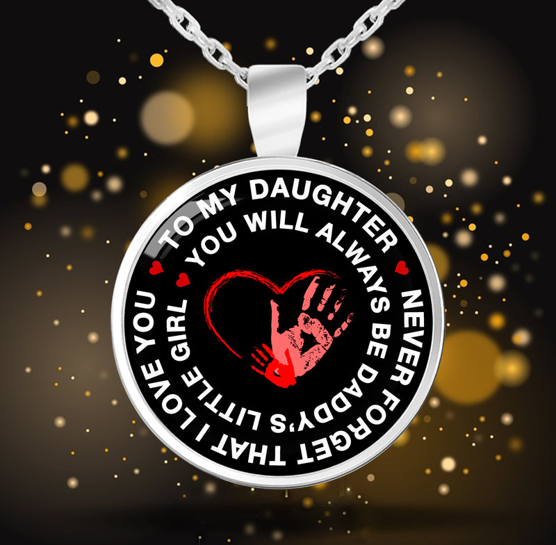 Daughter Round Pendant Necklace - To My Daughter, Never Forget That I Love You. You Will Always Be Daddy's Little Girl!
