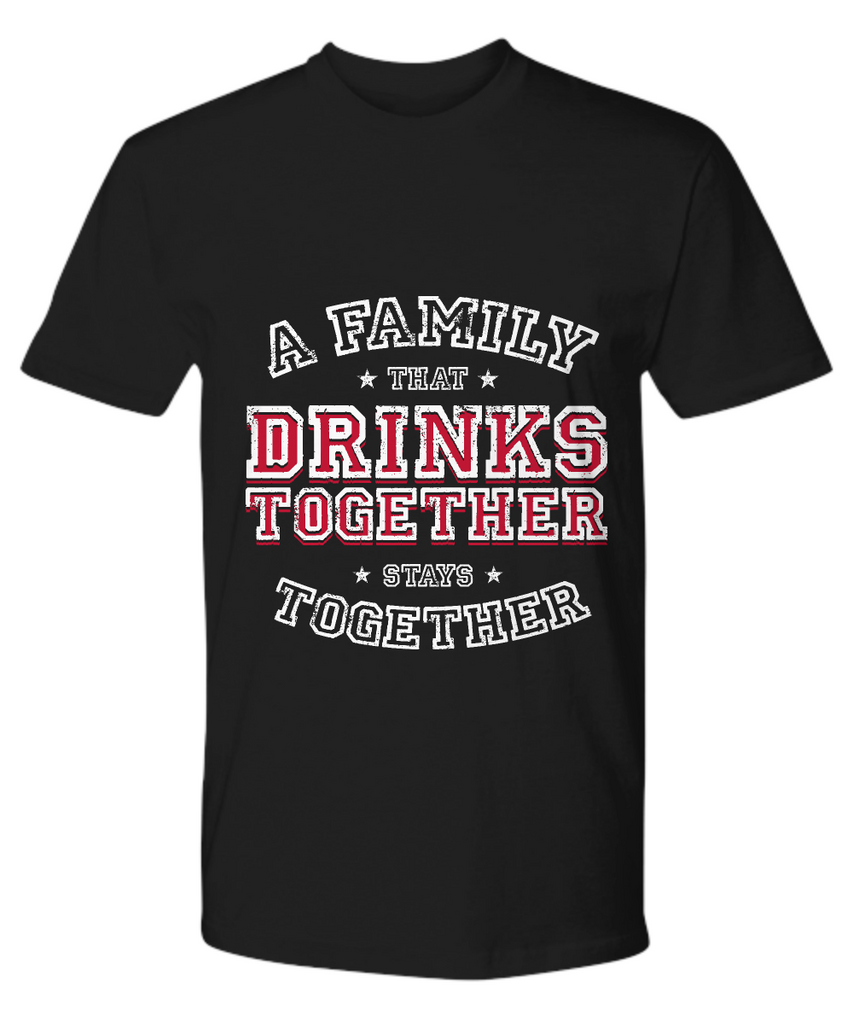 A Family That Drinks Together, Stays Together Shirt, Hoodie and Sweatshirt