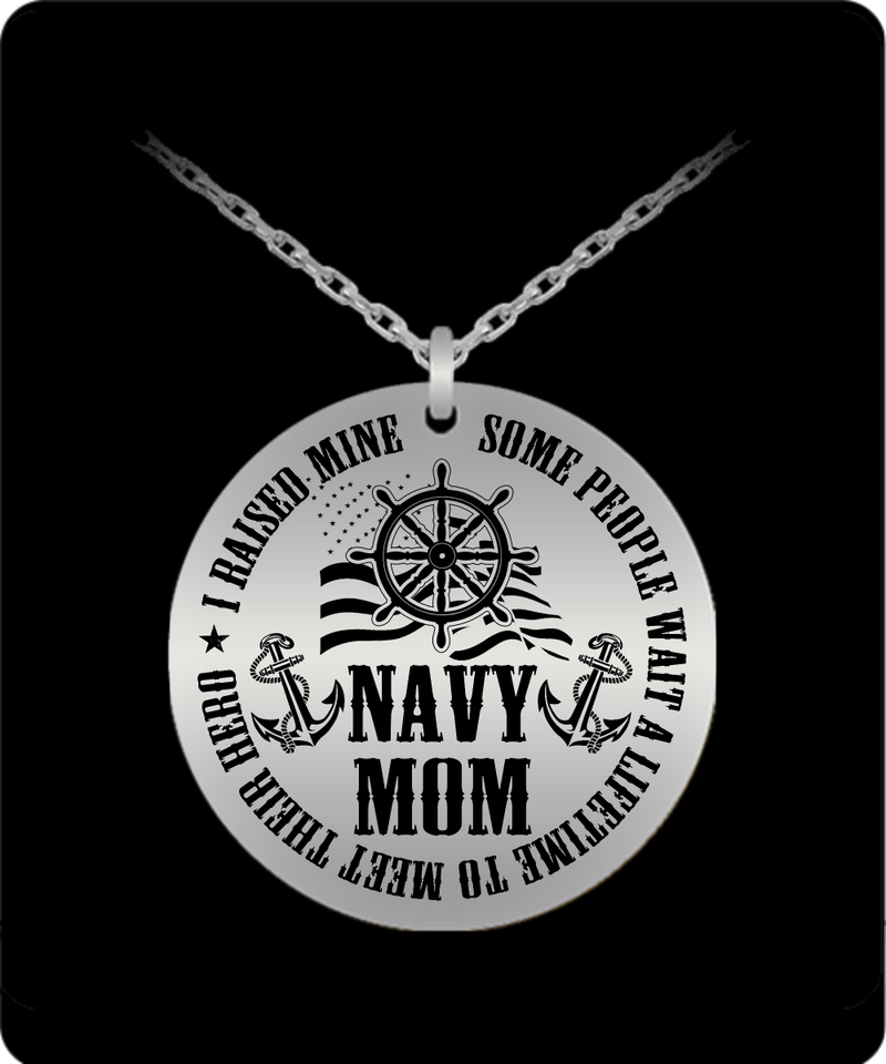 Navy Mom Round Pendant Necklace – Some People Wait a Lifetime To Meet Their Hero I Raised Mine