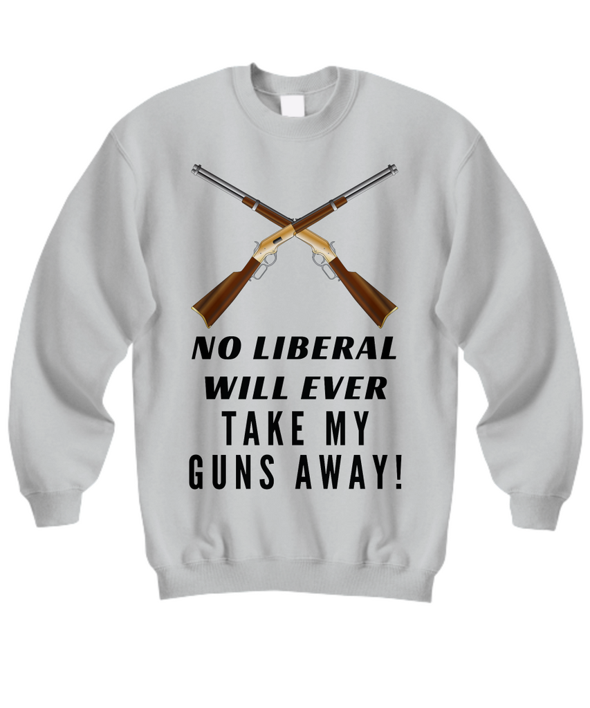 No Liberal Will Ever Take My Guns Away Shirt, Hoodie and Sweatshirt