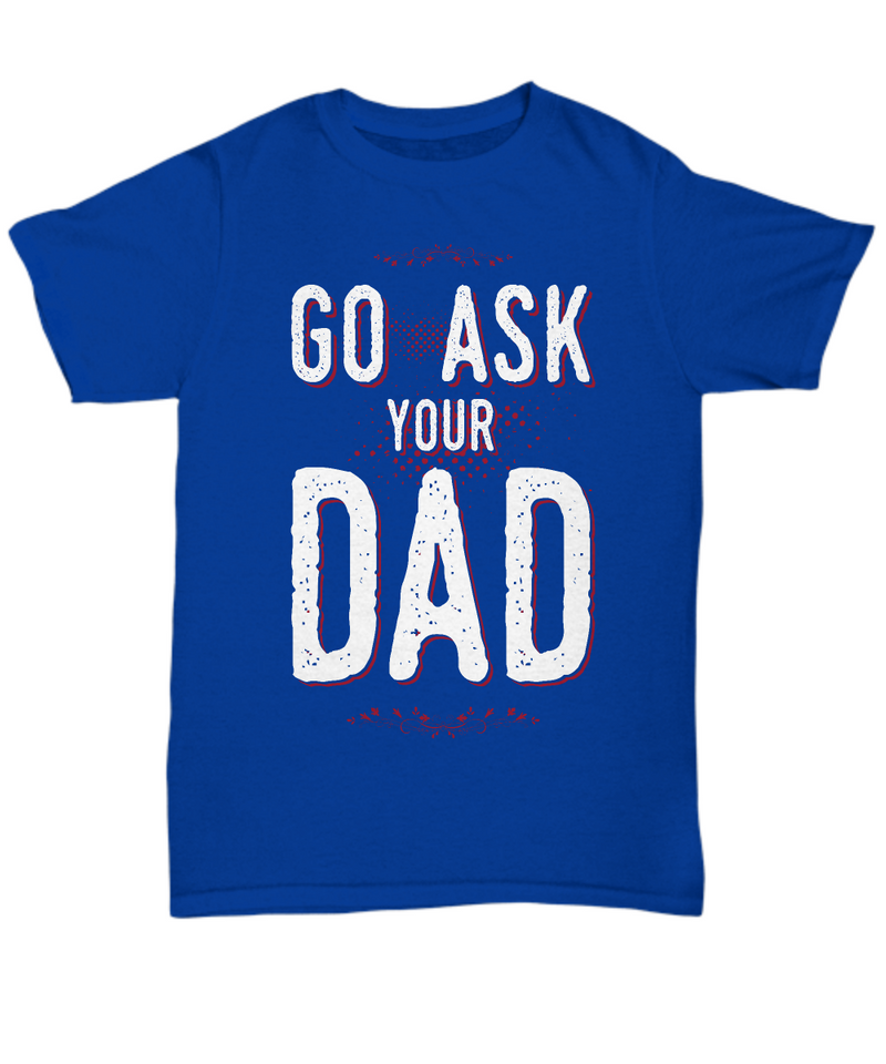 Go Ask Your Dad Shirt, Hoodie and Sweatshirt
