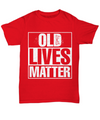 Old Lives Matter Shirt, Hoodie and Sweatshirt