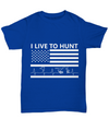 I Live To Hunt Shirt, Hoodie and Sweatshirt