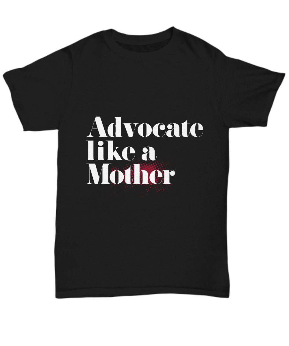 Advocate Like A Mother Shirt, Hoodie and Sweatshirt