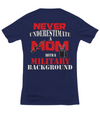Mom Veteran Gifts – T-shirts and Hoodies - Never Underestimate A Mom With A Military Background