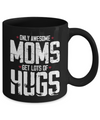 Only Awesome Moms Get Lots of Hugs Coffee Mug