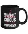 This is My Circus, These Are My Monkeys Coffee Mug