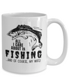 All I Care About Is Fishing… And Of Course My Wife! Coffee Mug