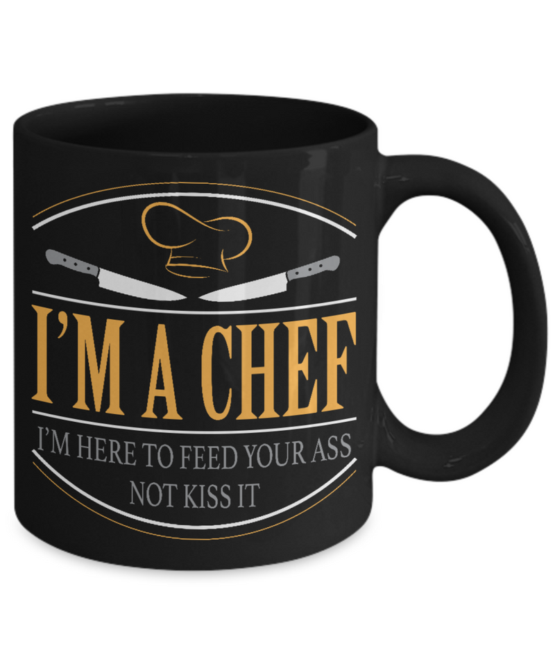 Chef Gifts – 11 oz Coffee Mug Black - I'm A Chef, I'm Here To Feed Your Ass Not Kiss It