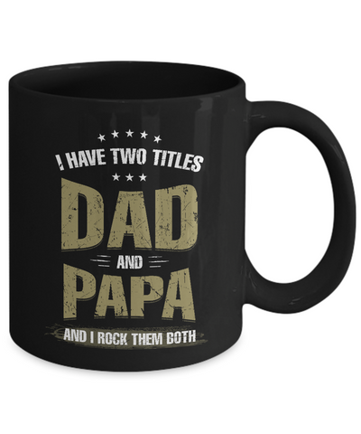 I Have Two Titles Dad And Papa And I Rock Them Both Coffee Mug