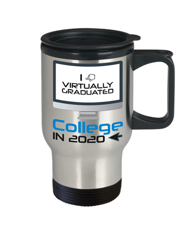 I Virtually Graduated College In 2020 Travel Mug