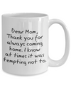 Mom Gifts - Coffee Mug White – Dear Mom, Thank you for always coming home!