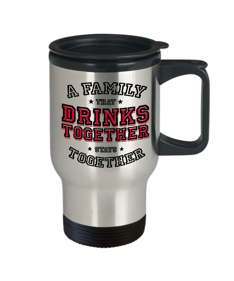 A Family That Drinks Together, Stays Together Travel Mug