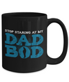 Stop Staring At My Dad Bod Coffee Mug