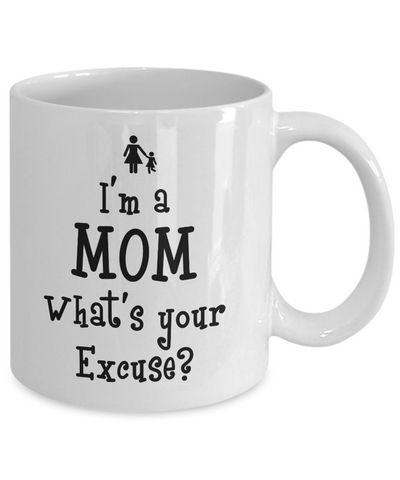 I'm a Mom What's your Excuse? Coffee Mug