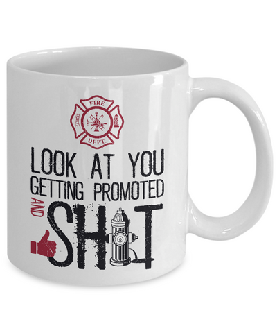 Look At You Getting Promoted And Shit - Firefighter Coffee Mug
