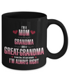 I'm A Mom, Grandma and a Great Grandma. To Save Time, Let's Just Assume I'm Always Right! Coffee Mug