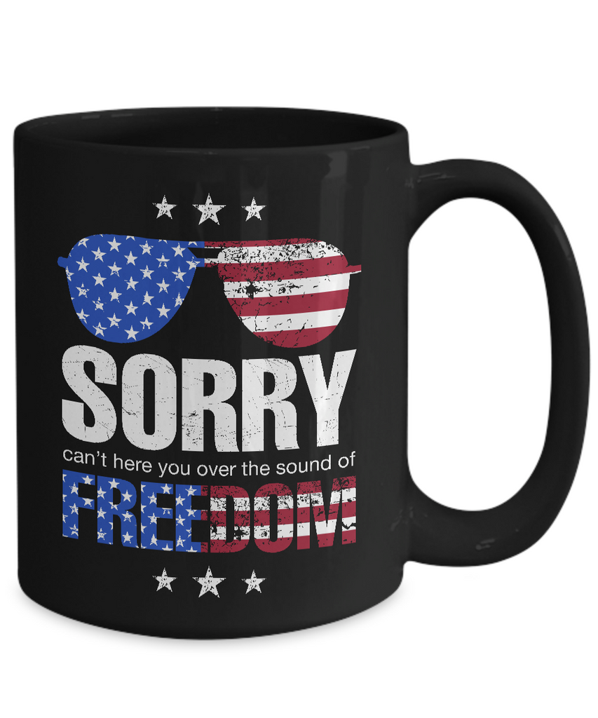 Sorry Cant Hear You Over the Sound of Freedom Coffee Mug
