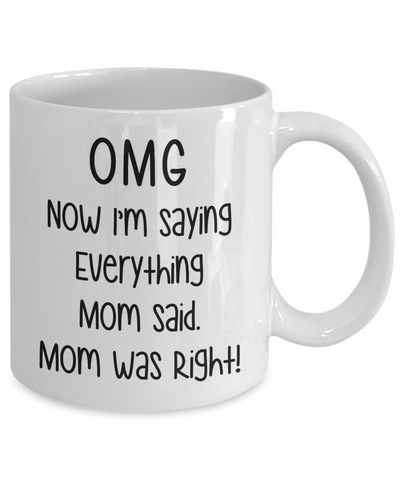 OMG! Now I'm Saying Everything Mom Said. Mom was Right Coffee Mug