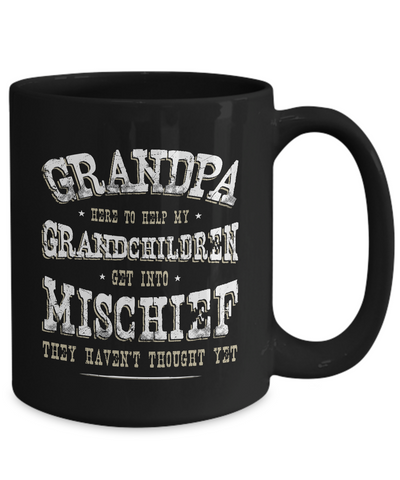 Grandpa Here To Help My Grandchildren Get Into Mischief They Havents Thought Yet Coffee Mug