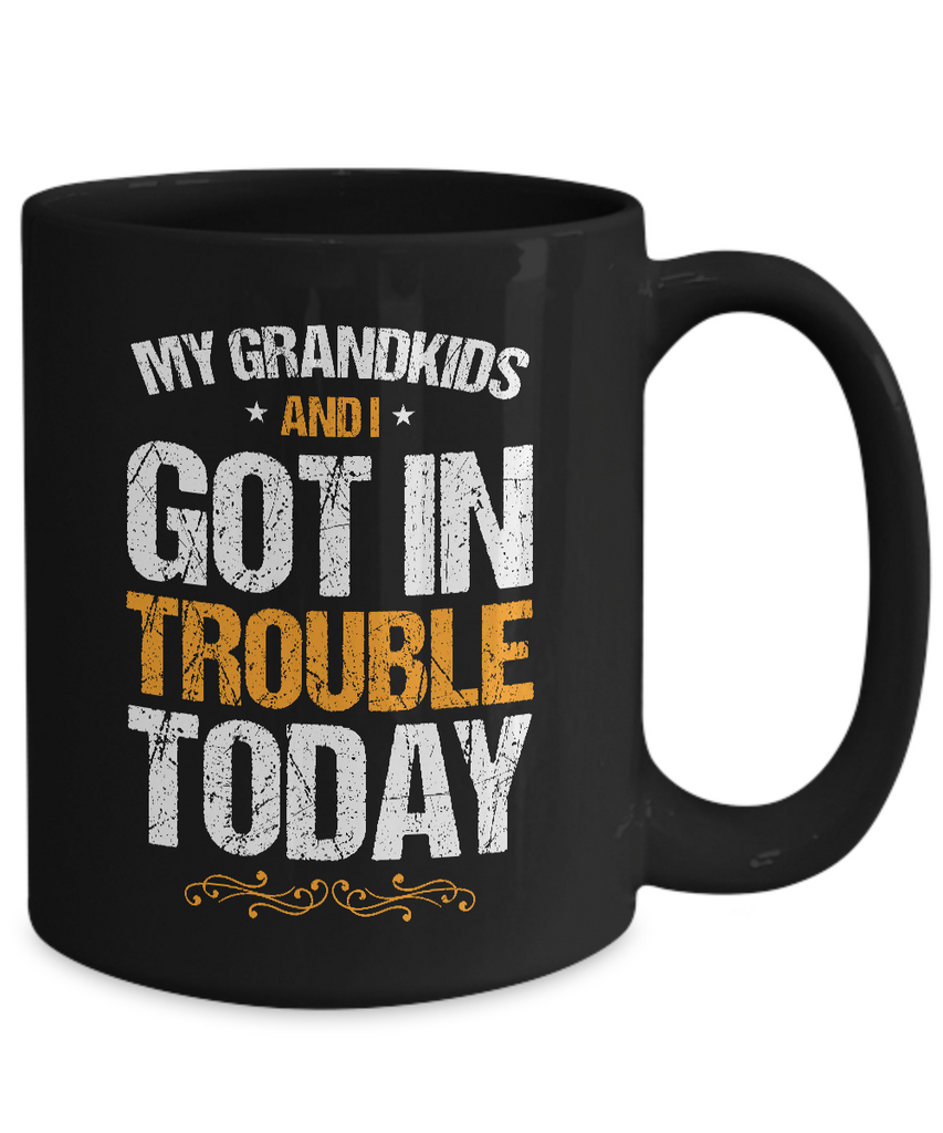 My Grandkids And I Got In Trouble Today Coffee Mug