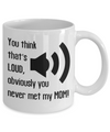 You think that's LOUD, obviously you never met my MOM! Coffee Mug