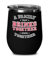 A Family That Drinks Together, Stays Together Wine Glass