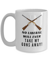 No Liberal Will Ever Take My Guns Away Coffe Mug