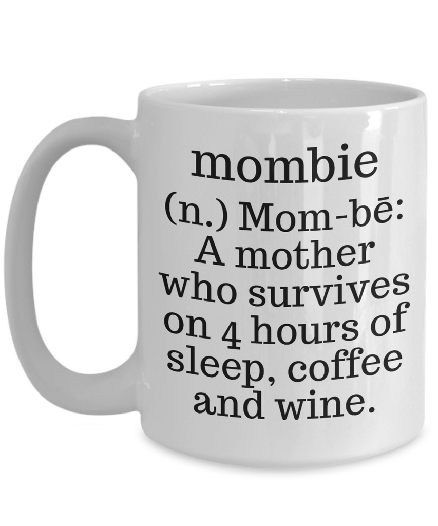Mombie (n.) Mom-be: A mother who survives on 4 hours of sleep, coffee and wine. Coffee Mug