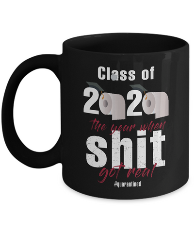 Class Of 2020 - The Year Shit Got Real Coffee Mug