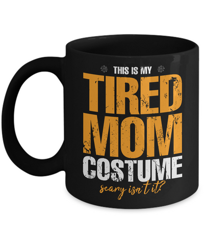 Halloween Mug - 11oz Coffee Mug - My Tired Mom Costume - Funny Ceramic Tea Cup For Women