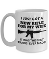 I Just Got A New Rifle For My Wife. It Was The Best Trade I Ever Made. Coffee Mug