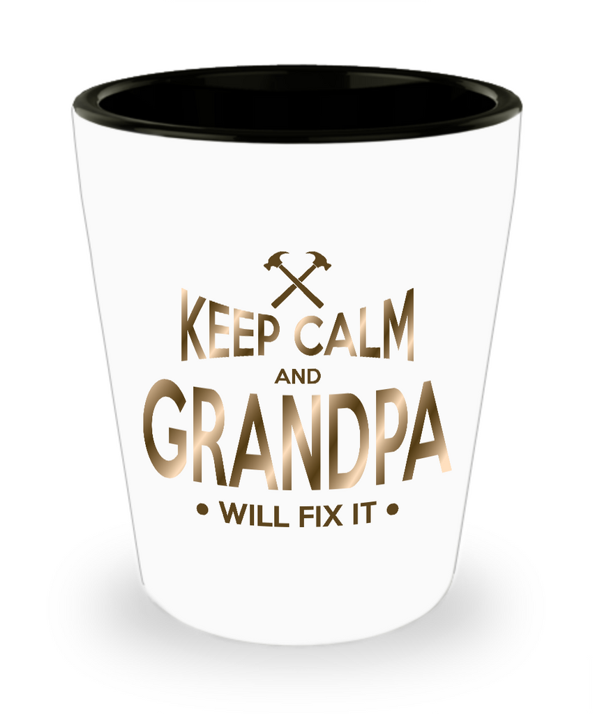 Keep Calm And Grandpa Will Fix It Shot Glass