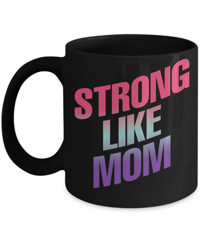 Strong Like Mom Coffee Mug