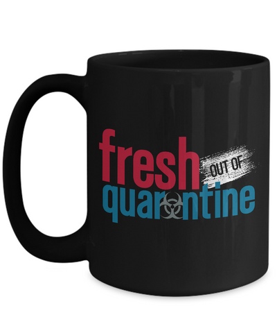 Fresh Out Of Quarantine Coffee Mug