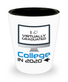 I Virtually Graduated College In 2020 Shot Glass