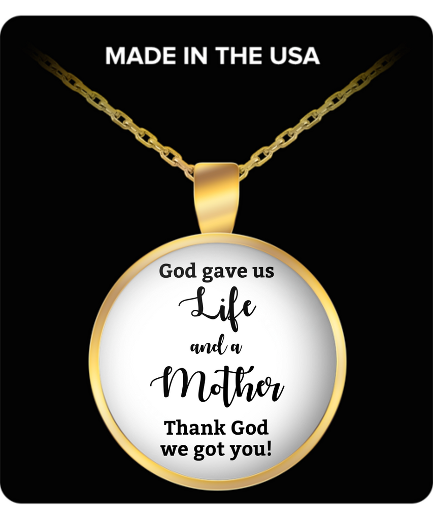 God gave us life and a Mother. Thank God we got you! Necklace