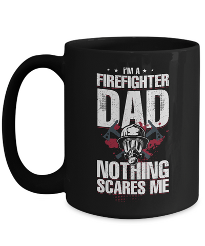 Im A Firefighter Dad Nothing Scares Me