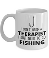 I Don't Need A Therapist I Just Need To Go Fishing Coffee Mug