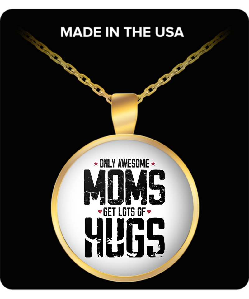 Only Awesome Moms Get Lots of Hugs Round Pendant Necklace