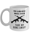 No Liberal Will Ever Take My Guns Away! Coffee Mug