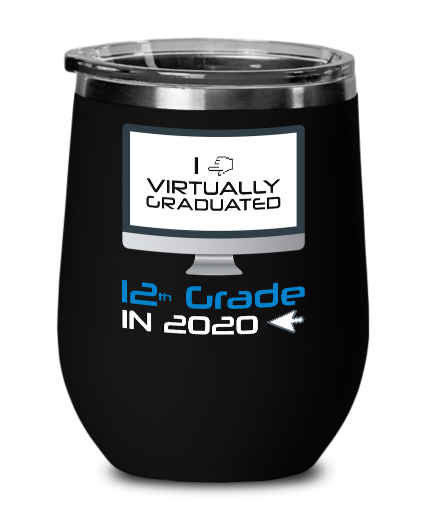 I Virtually Graduated 12th Grade In 2020 Wine Glass