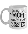 Mom Gifts - Coffee Mug White – Being A Mom Ain't For Sissies