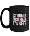 Strong Mother FKER Coffee Mug
