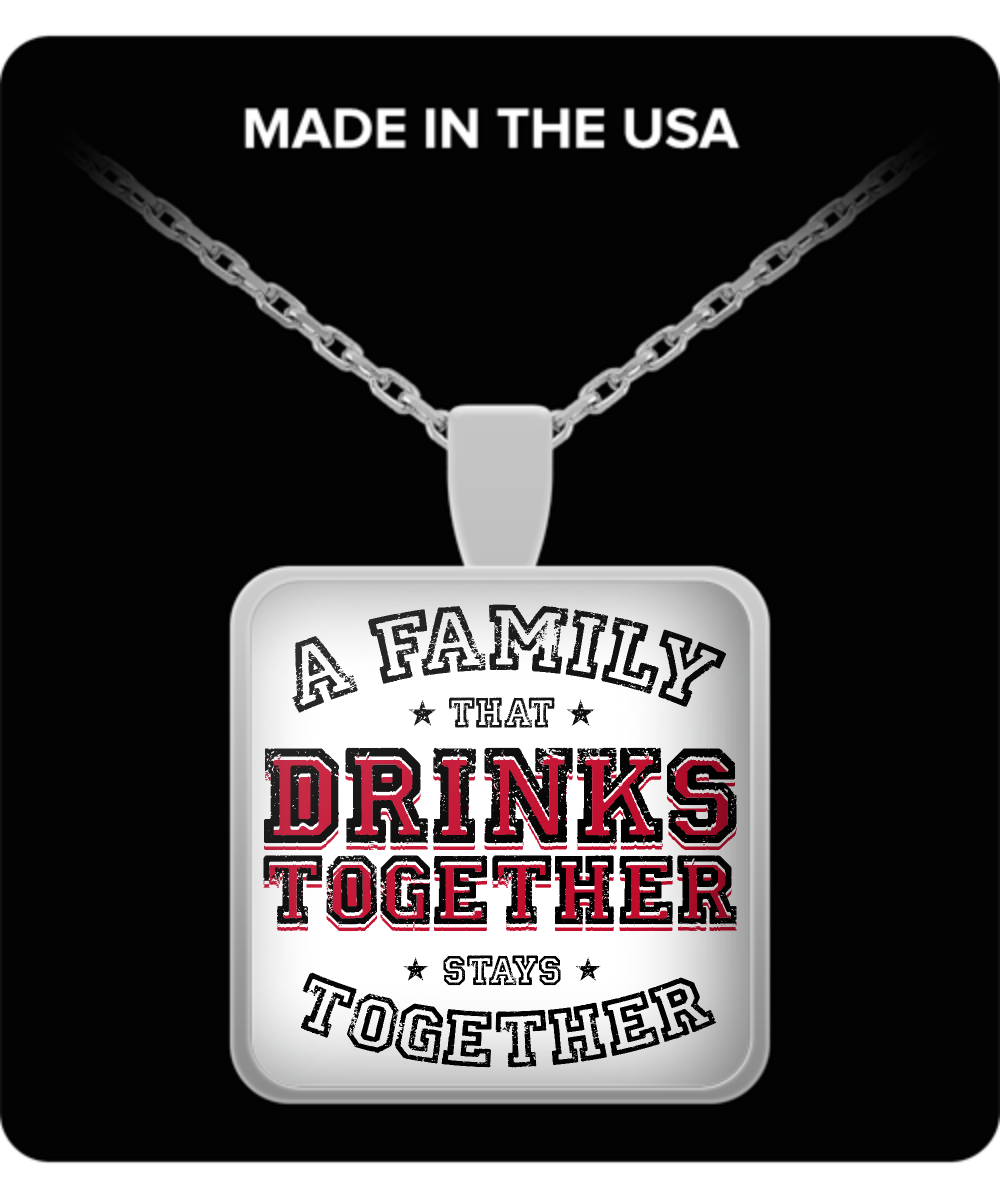 Family Square Pendant Necklace – A Family That Drinks Together, Stays Together