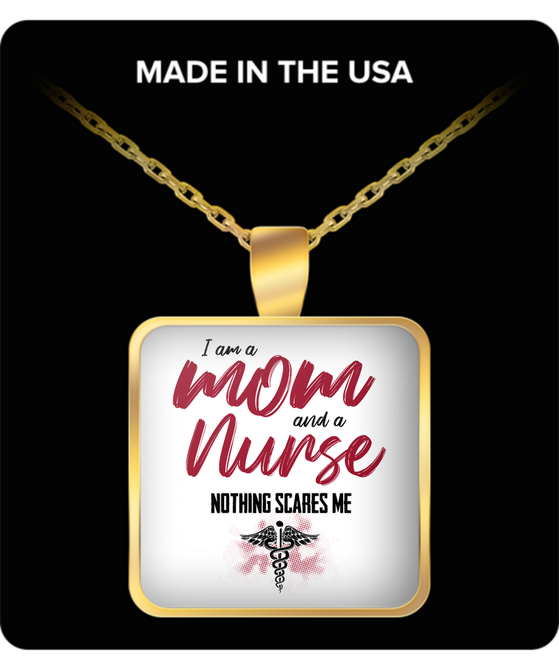 Mom Square Pendant Necklace - I Am A Mom and A Nurse Nothing Scares Me