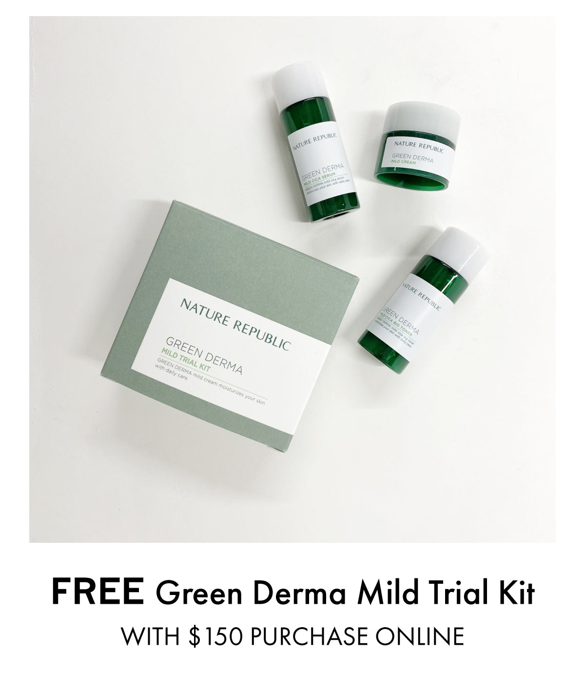 Free green derma mild trial kit with $150 purchase