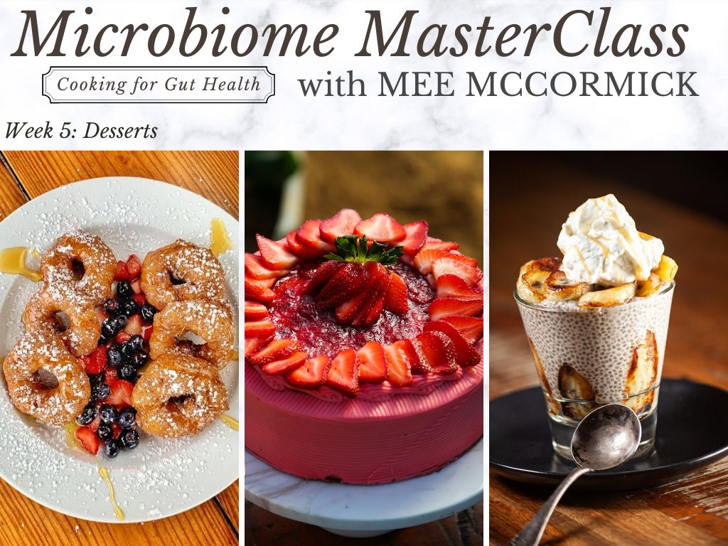 Microbiome MasterClass with Mee McCormick - WEEK 5: Desserts