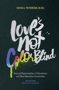 Love's Not Color Blind: Race and Representation in Polyamorous and Other Alternative Communities